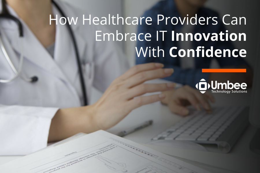 How Healthcare Providers Can Embrace IT Innovation With Confidence