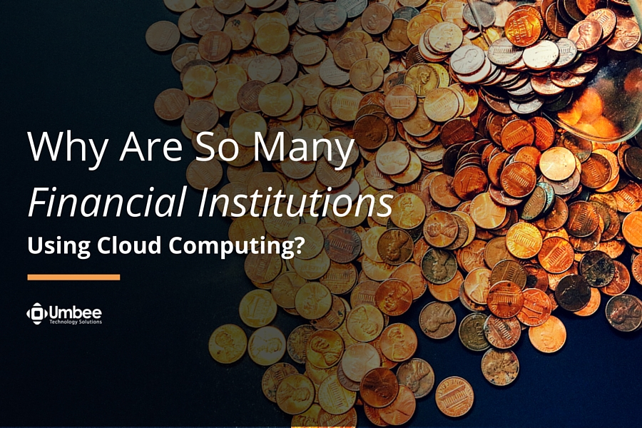 Why Are So Many Financial Institutions Using Cloud Computing?